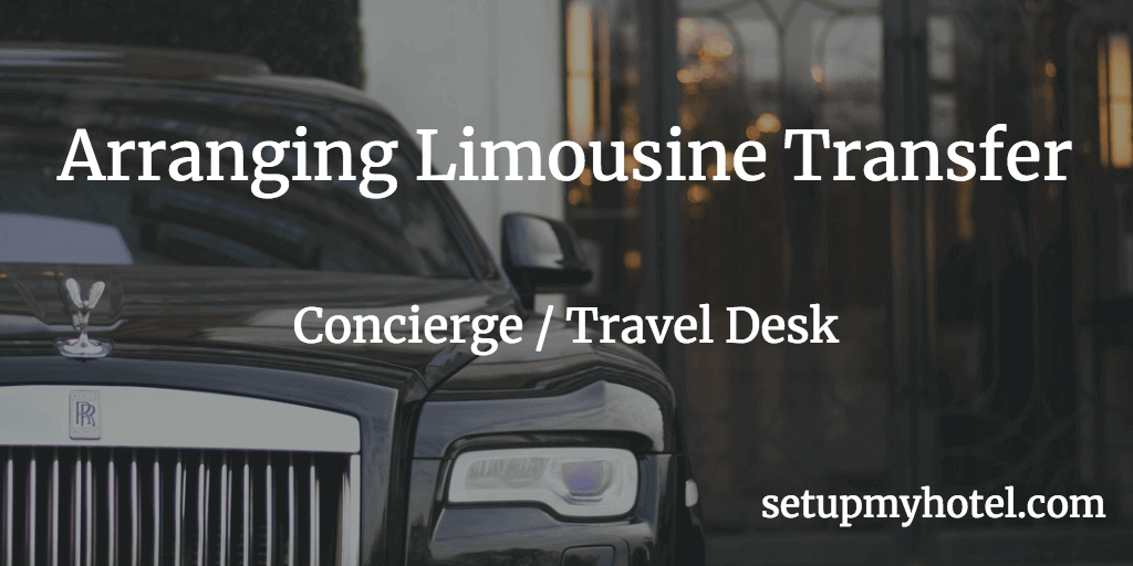 SOP - Airport Pickup Hotel Travel Desk, Arranging Limousine Transfer for Arriving Guests, Arrival process for hotel guests
