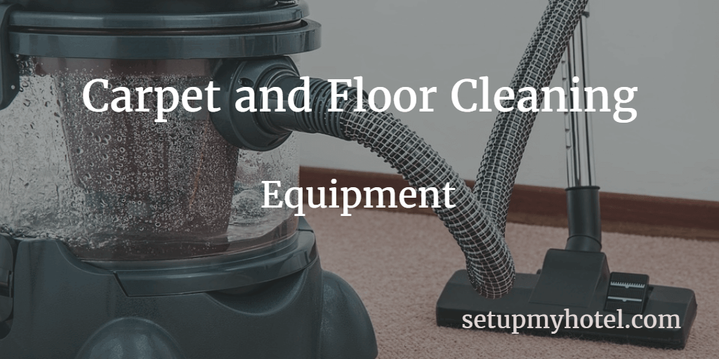 Equipment for cleaning Carpets and floors in hotel housekeeping