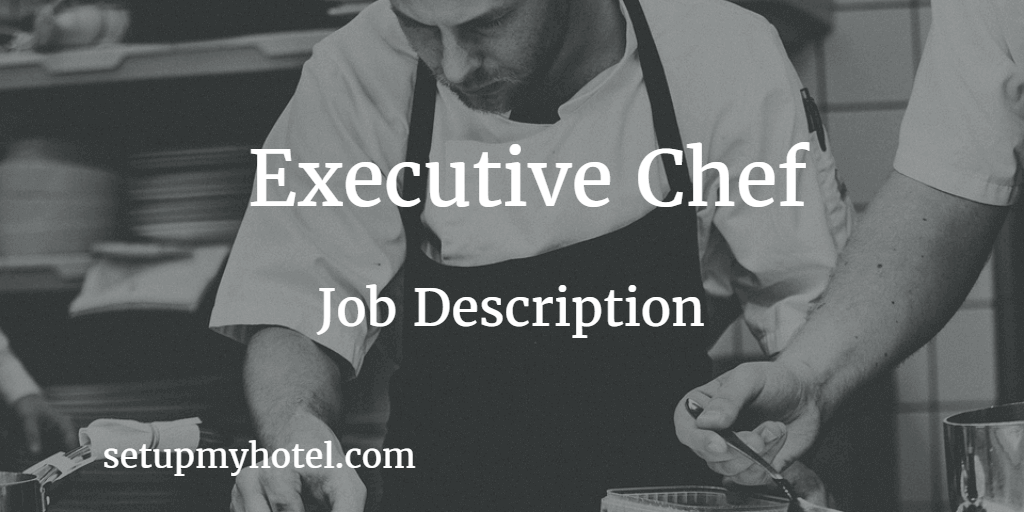 Executive Chef Job Description in hotels | Chef Duties and Responsibility| Restaurant
