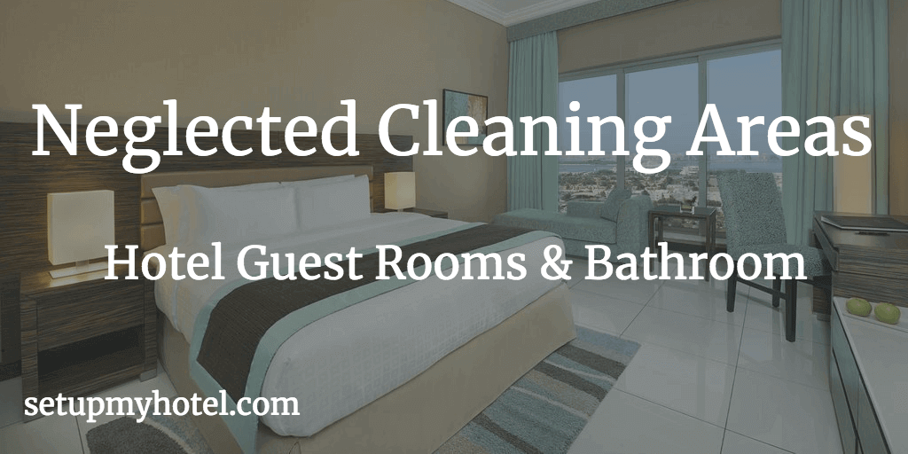 How to find dirty spots in cleaned hotel rooms, Find Neglected cleaning areas in guest room