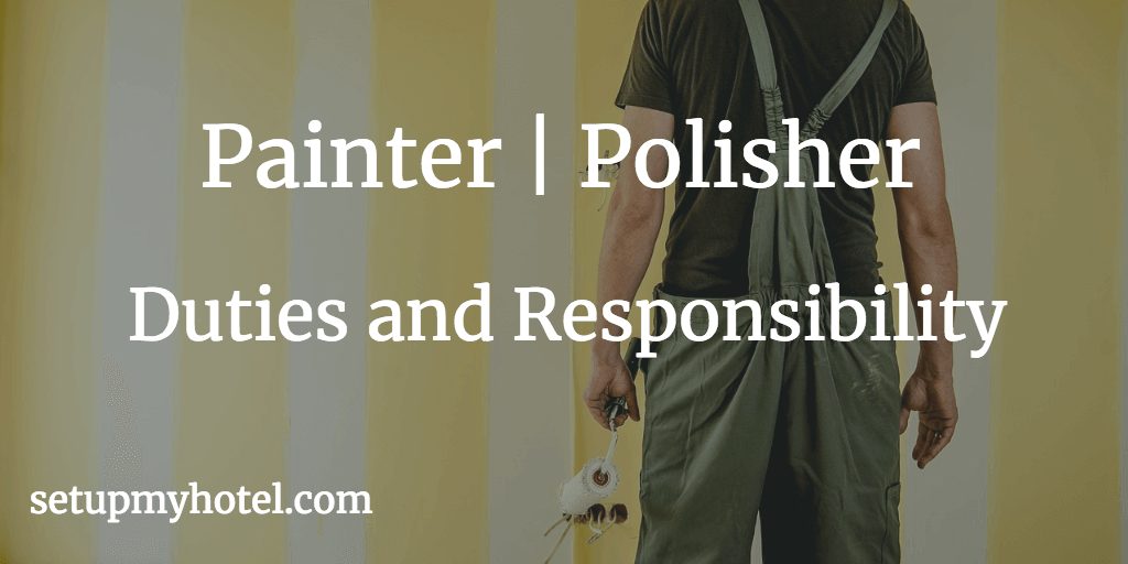 Painter Duties and Responsibility, Polisher Duties, Duties and Responsibility for Engineering Hotels