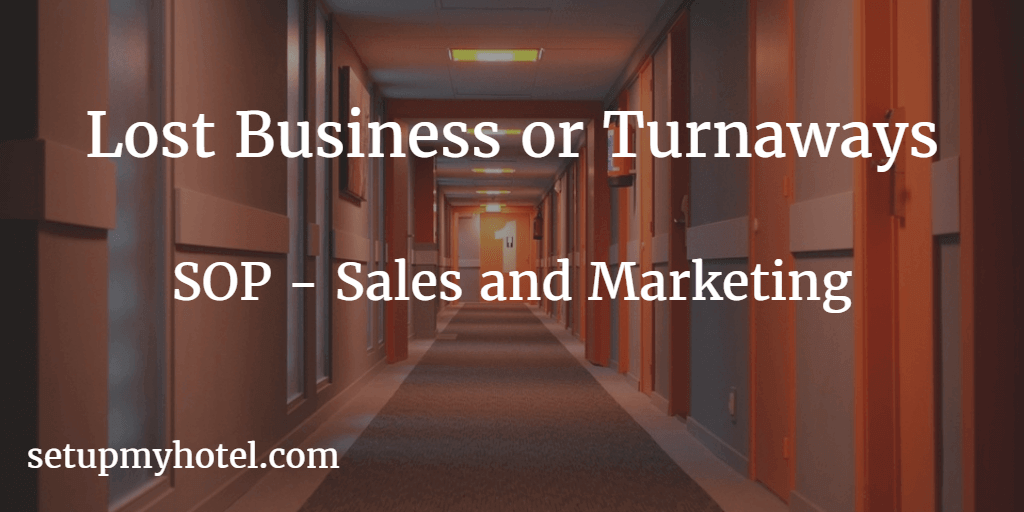Handling Lost Business in Hotel Sales and Marketing Department. Turnaways in Sales and Marketing, SOP Lost Business, SOP Turnaways. The procedure helps to track lost opportunities