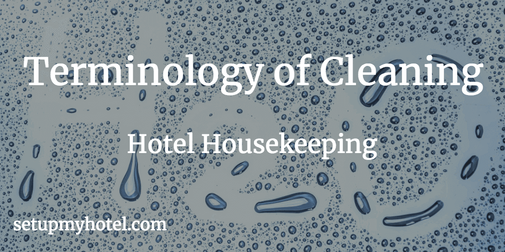 Terminology of Cleaning - Hotel Housekeeping Cleaning Terminology - Must know Cleaning Terminology for Staffs