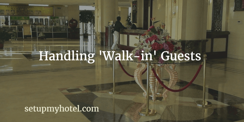 Tips for handling Walkin guests in hotels