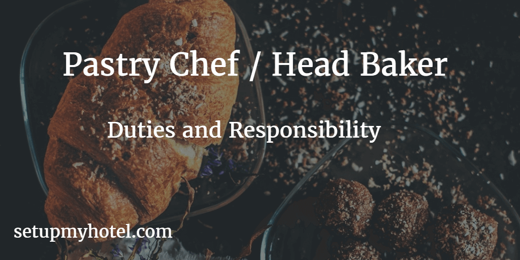 Pastry Chef | Head Baker Duties and Responsibility