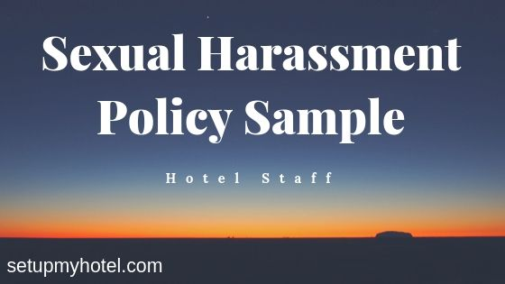 Hotel Staff Sexual Harassment Policy Sample. Hotels | Resorts | Verbal Harassment, Physical Harassment, Written or graphic harassment, Emotional harassment